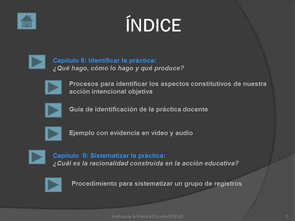 ÍNDICE Capítulo 8: Identificar la práctica: ¿Qué hago, cómo lo hago y qué produce? Procesos para identificar los aspectos constitutivos de nuestra acc