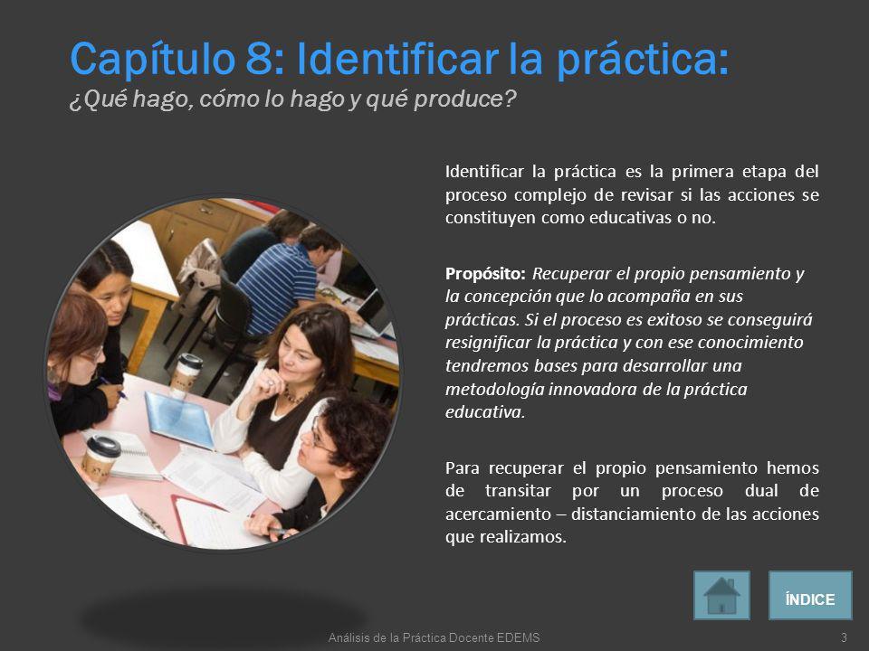 Identificar la práctica es la primera etapa del proceso complejo de revisar si las acciones se constituyen como educativas o no. Propósito: Recuperar