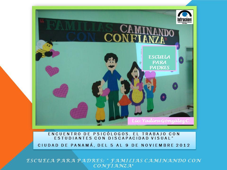 ENCUENTRO DE PSICÓLOGOS. EL TRABAJO CON ESTUDIANTES CON DISCAPACIDAD VISUAL CIUDAD DE PANAMÁ, DEL 5 AL 9 DE NOVIEMBRE 2012 ENCUENTRO DE PSICÓLOGOS. EL