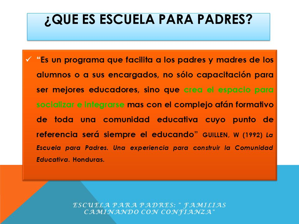 ¿QUE ES ESCUELA PARA PADRES? Es un programa que facilita a los padres y madres de los alumnos o a sus encargados, no sólo capacitación para ser mejore