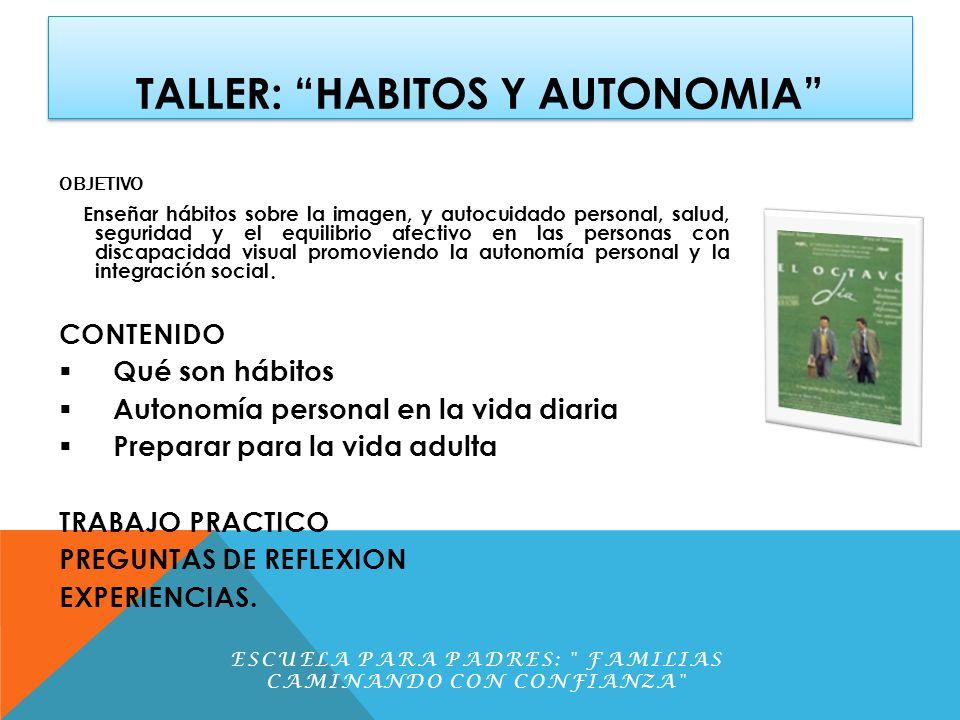 TALLER: HABITOS Y AUTONOMIA OBJETIVO Enseñar hábitos sobre la imagen, y autocuidado personal, salud, seguridad y el equilibrio afectivo en las persona