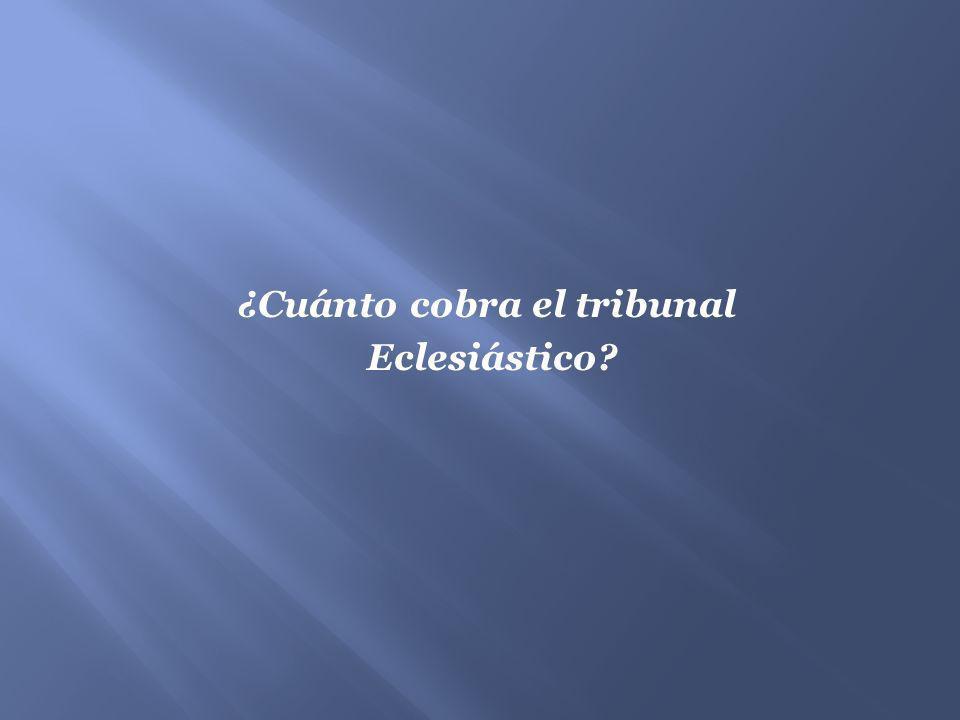 ¿Cuánto cobra el tribunal Eclesiástico?