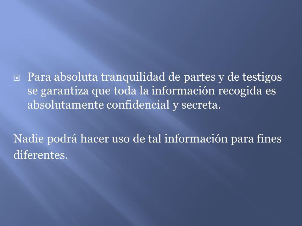 Para absoluta tranquilidad de partes y de testigos se garantiza que toda la información recogida es absolutamente confidencial y secreta. Nadie podrá