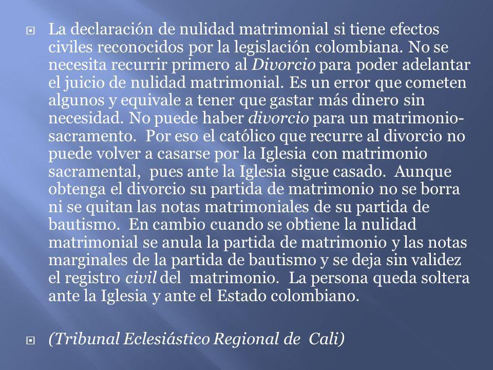 La declaración de nulidad matrimonial si tiene efectos civiles reconocidos por la legislación colombiana. No se necesita recurrir primero al Divorcio