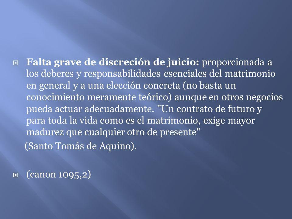 Falta grave de discreción de juicio: proporcionada a los deberes y responsabilidades esenciales del matrimonio en general y a una elección concreta (n