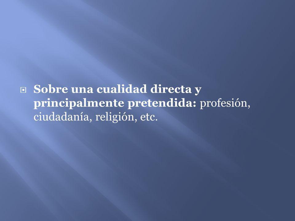 Sobre una cualidad directa y principalmente pretendida: profesión, ciudadanía, religión, etc.