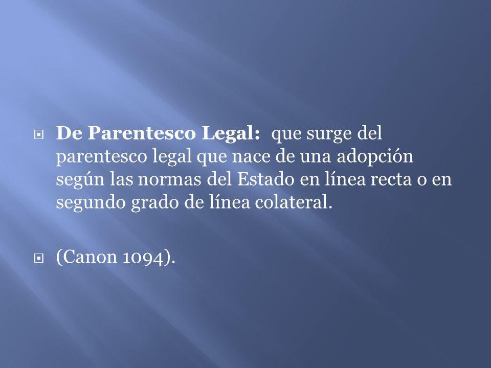 De Parentesco Legal: que surge del parentesco legal que nace de una adopción según las normas del Estado en línea recta o en segundo grado de línea co