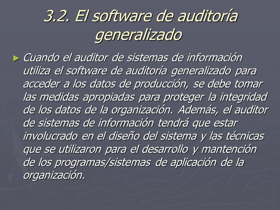3.2. El software de auditoría generalizado 3.2. El software de auditoría generalizado Cuando el auditor de sistemas de información utiliza el software