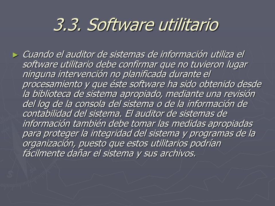 3.3. Software utilitario 3.3. Software utilitario Cuando el auditor de sistemas de información utiliza el software utilitario debe confirmar que no tu