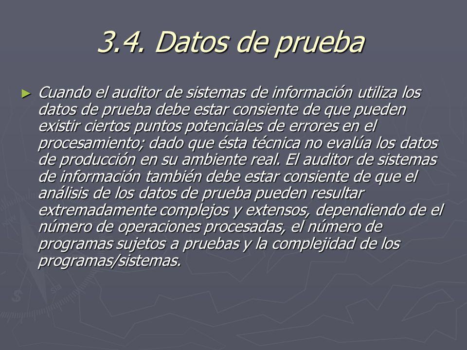 3.4. Datos de prueba 3.4. Datos de prueba Cuando el auditor de sistemas de información utiliza los datos de prueba debe estar consiente de que pueden