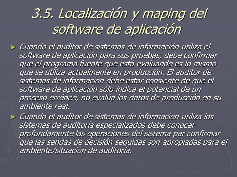 3.5. Localización y maping del software de aplicación 3.5. Localización y maping del software de aplicación Cuando el auditor de sistemas de informaci