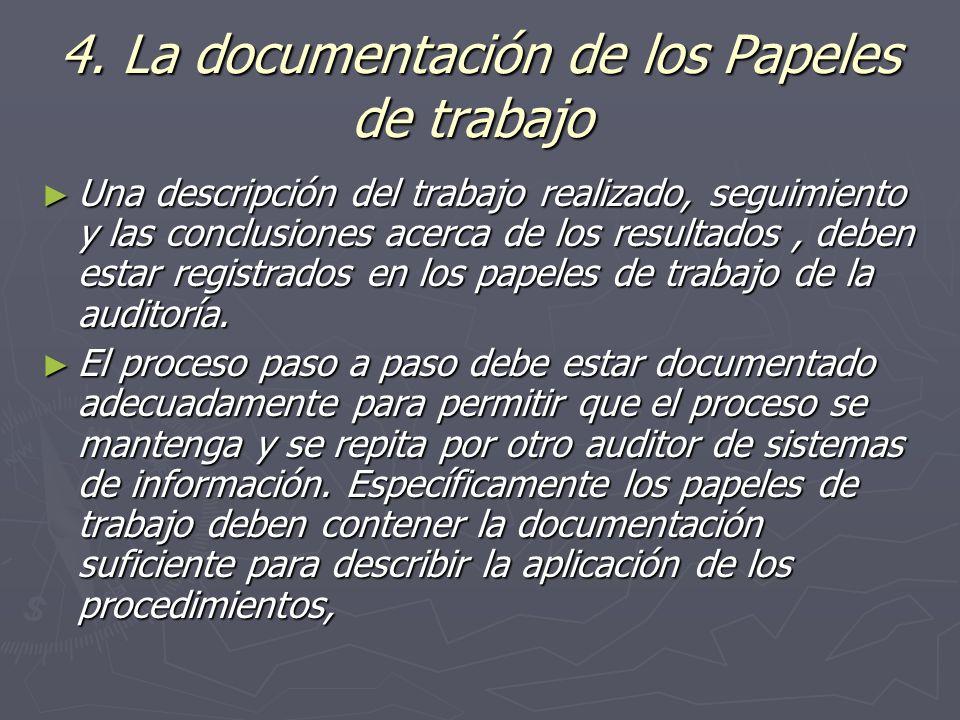 4. La documentación de los Papeles de trabajo 4. La documentación de los Papeles de trabajo Una descripción del trabajo realizado, seguimiento y las c