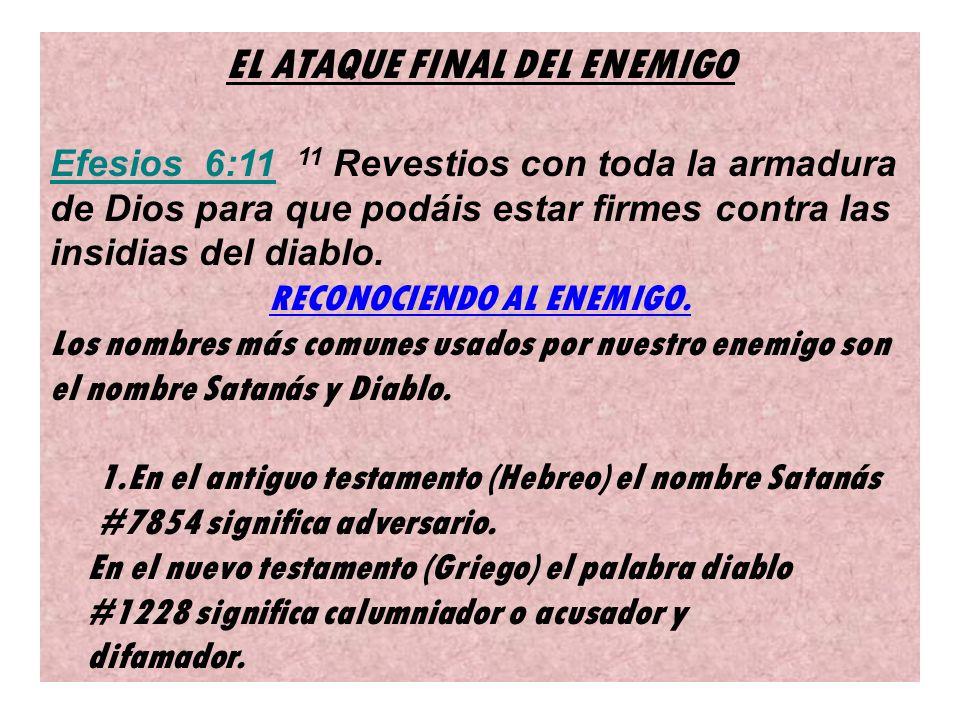 EL ATAQUE FINAL DEL ENEMIGO Efesios 6:11 11 Revestios con toda la armadura de Dios para que podáis estar firmes contra las insidias del diablo.
