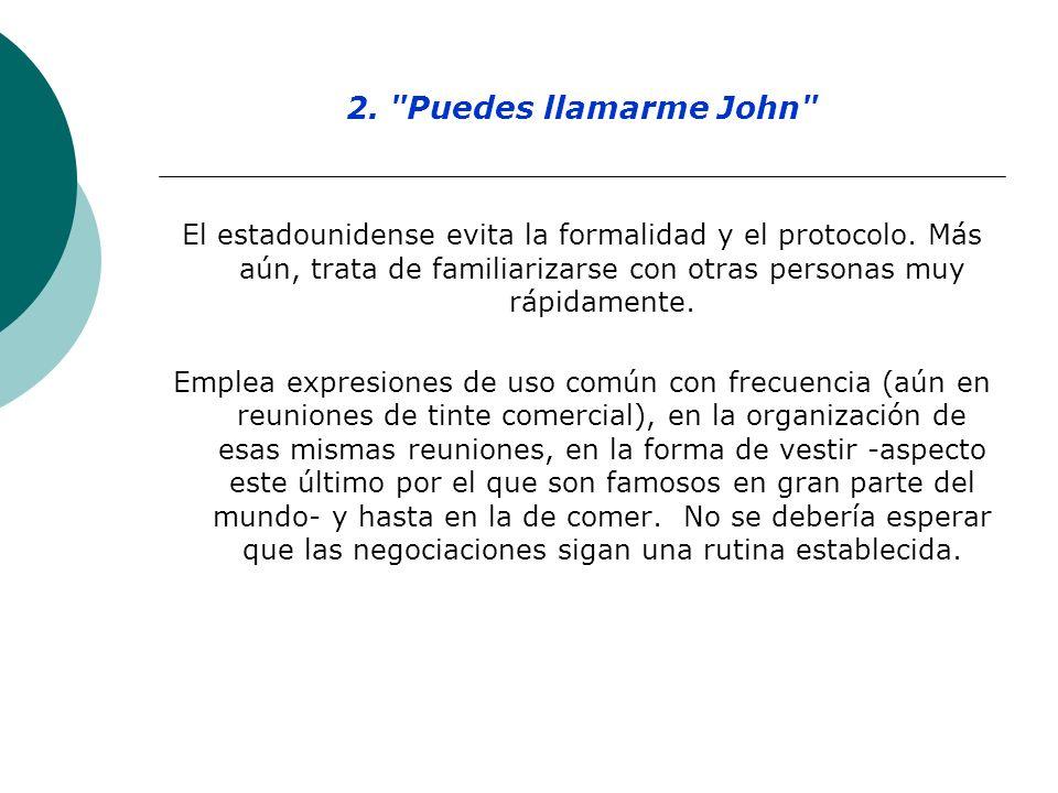 2. Puedes llamarme John El estadounidense evita la formalidad y el protocolo.