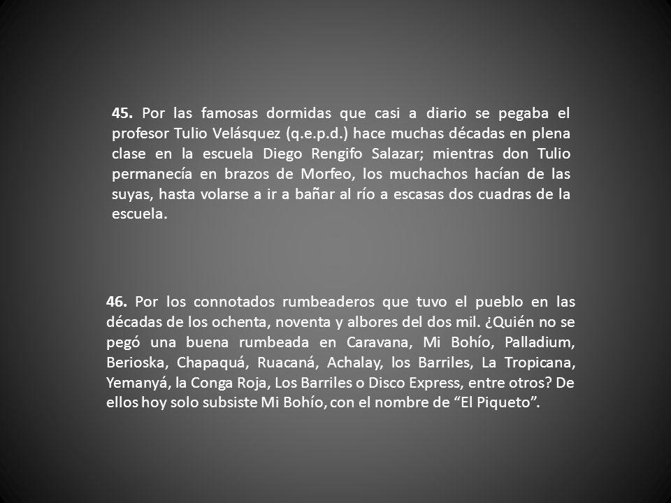 44. Por don Cipriano Caicedo (q.e.p.d.), conocedor como el que más acerca de la historia política de Colombia. Era pelea fija con los muchachos cada v