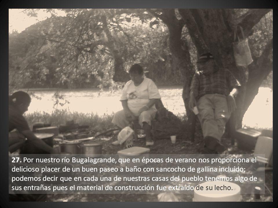26. Por la vitalidad que aún conservan algunos veteranos del pueblo. Todavía vemos a Don Asnoraldo Trujillo viajando en bicicleta a Mestizal a pesar d