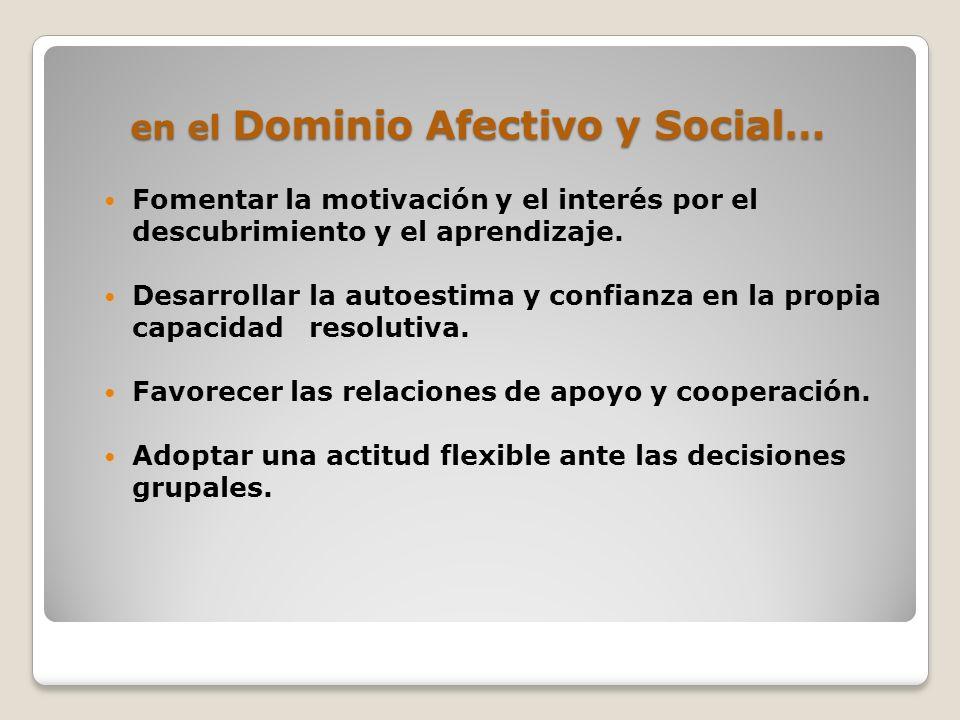 en el Dominio Afectivo y Social… Fomentar la motivación y el interés por el descubrimiento y el aprendizaje.