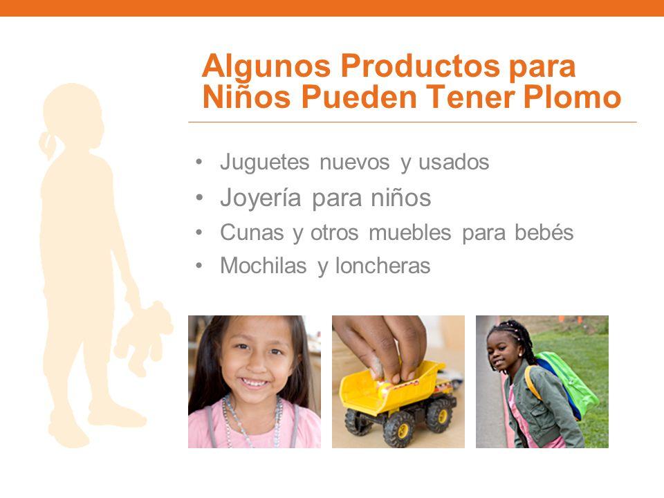 Algunos Productos para Niños Pueden Tener Plomo Juguetes nuevos y usados Joyería para niños Cunas y otros muebles para bebés Mochilas y loncheras