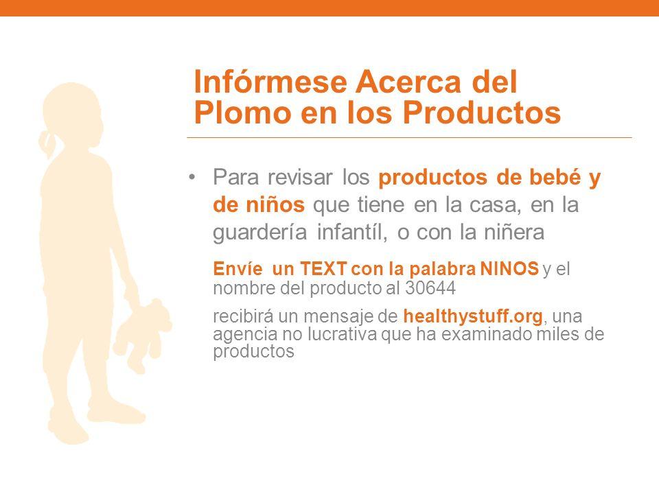 Infórmese Acerca del Plomo en los Productos Para revisar los productos de bebé y de niños que tiene en la casa, en la guardería infantíl, o con la niñ