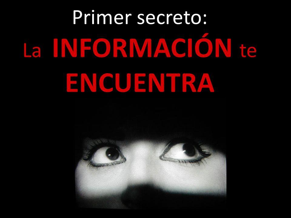 Primer secreto: La INFORMACIÓN te ENCUENTRA