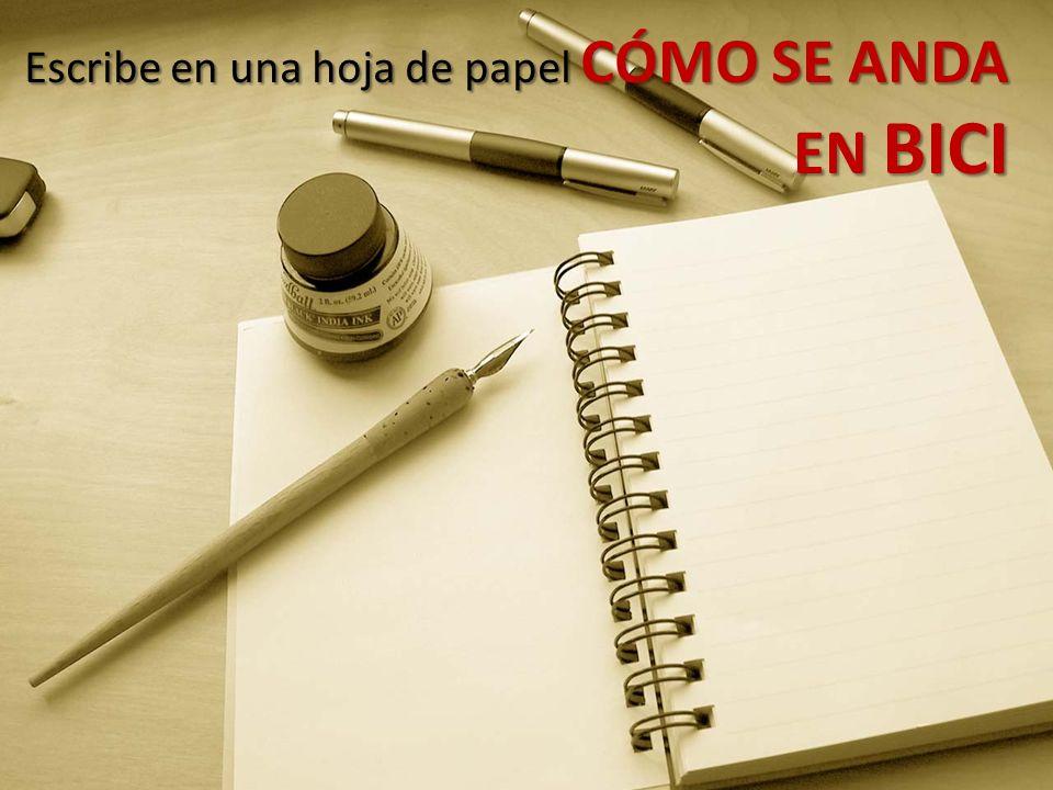 Escribe en una hoja de papel CÓMO SE ANDA EN BICI