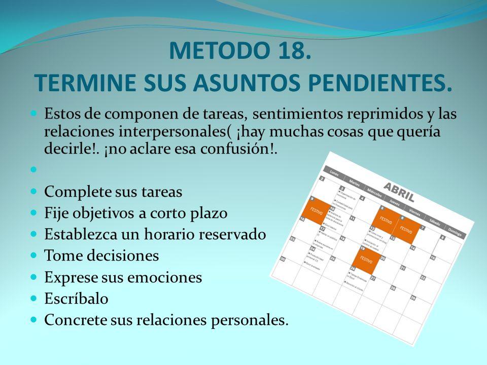 METODO 17. REDUZCA SU INCERTIDUMBRE Busque información (familiaridad-ambigüedad) Emprenda la acción adecuada. Ensaye