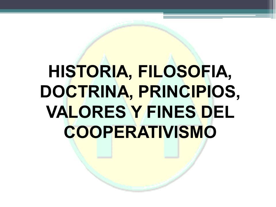 HISTORIA, FILOSOFIA, DOCTRINA, PRINCIPIOS, VALORES Y FINES DEL COOPERATIVISMO