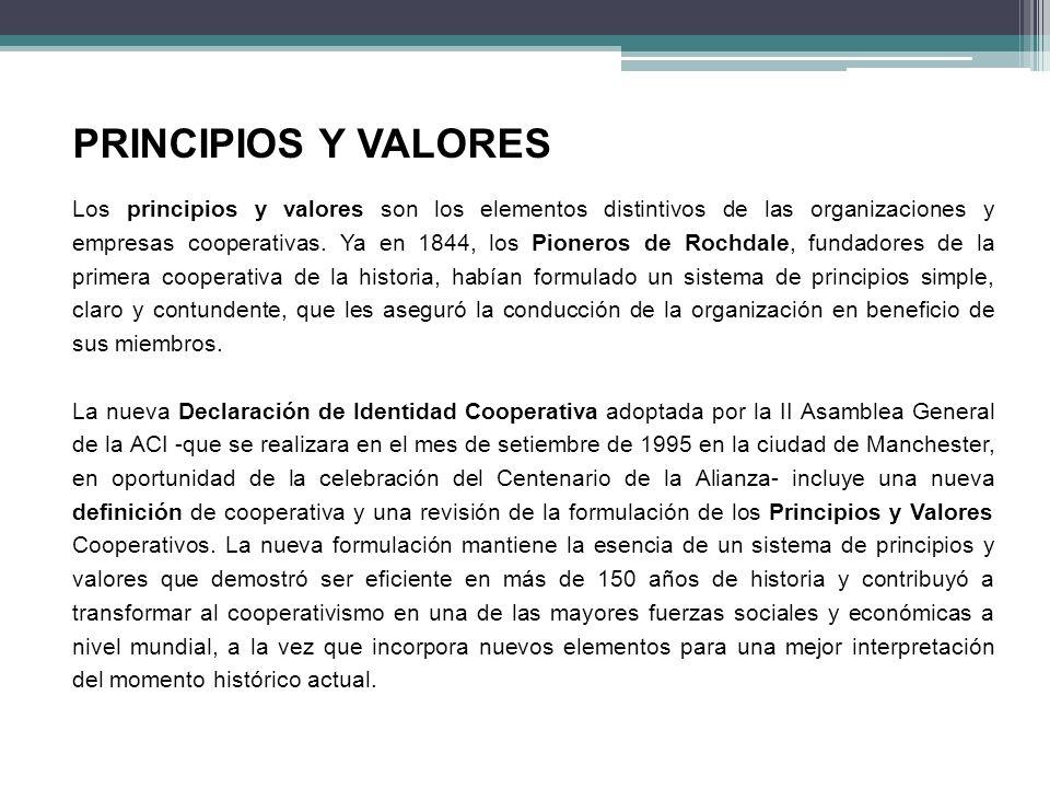 PRINCIPIOS Y VALORES Los principios y valores son los elementos distintivos de las organizaciones y empresas cooperativas. Ya en 1844, los Pioneros de