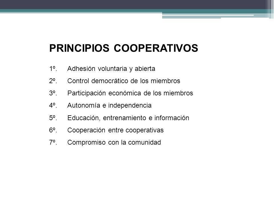 PRINCIPIOS COOPERATIVOS 1º.Adhesión voluntaria y abierta 2º.Control democrático de los miembros 3º.Participación económica de los miembros 4º.Autonomí