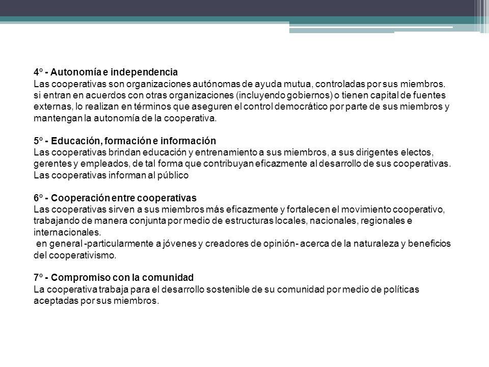 4º - Autonomía e independencia Las cooperativas son organizaciones autónomas de ayuda mutua, controladas por sus miembros. si entran en acuerdos con o