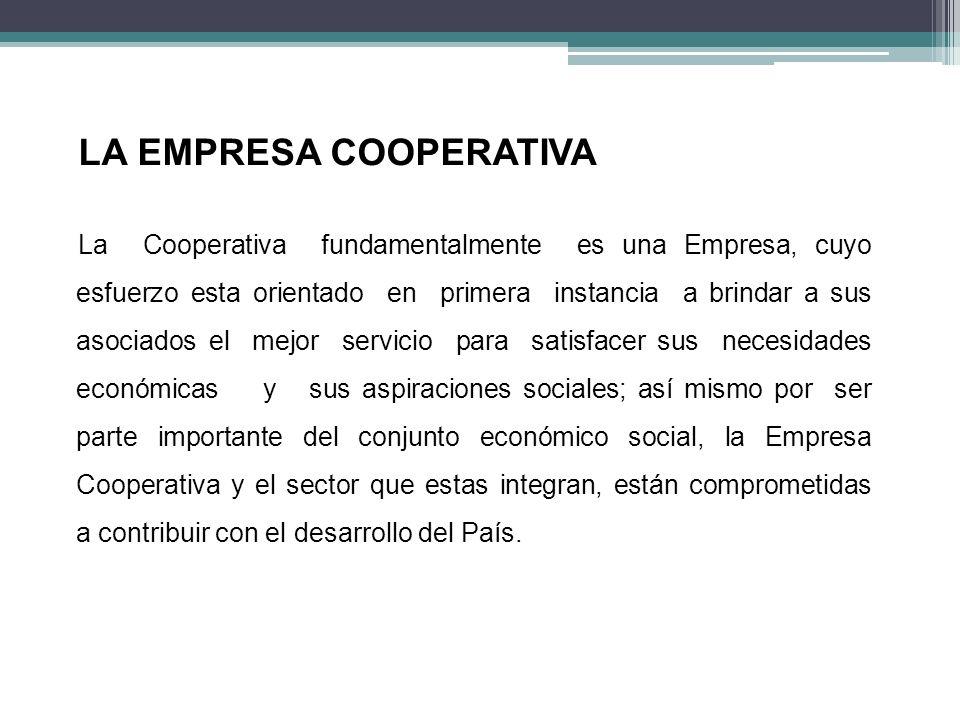 LA EMPRESA COOPERATIVA La Cooperativa fundamentalmente es una Empresa, cuyo esfuerzo esta orientado en primera instancia a brindar a sus asociados el