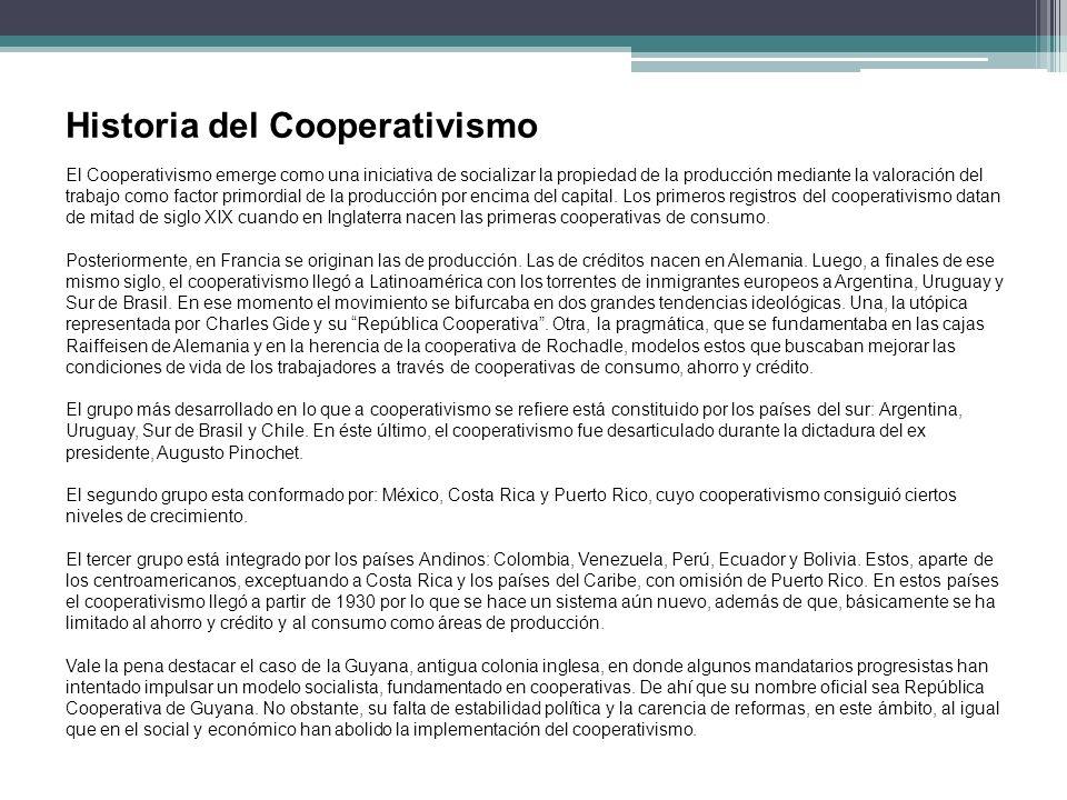 Historia del Cooperativismo El Cooperativismo emerge como una iniciativa de socializar la propiedad de la producción mediante la valoración del trabaj