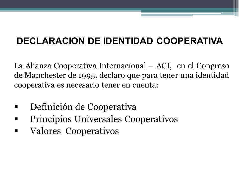DECLARACION DE IDENTIDAD COOPERATIVA La Alianza Cooperativa Internacional – ACI, en el Congreso de Manchester de 1995, declaro que para tener una iden