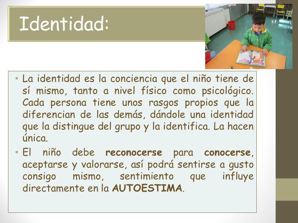 Identidad: La identidad es la conciencia que el niño tiene de sí mismo, tanto a nivel físico como psicológico.