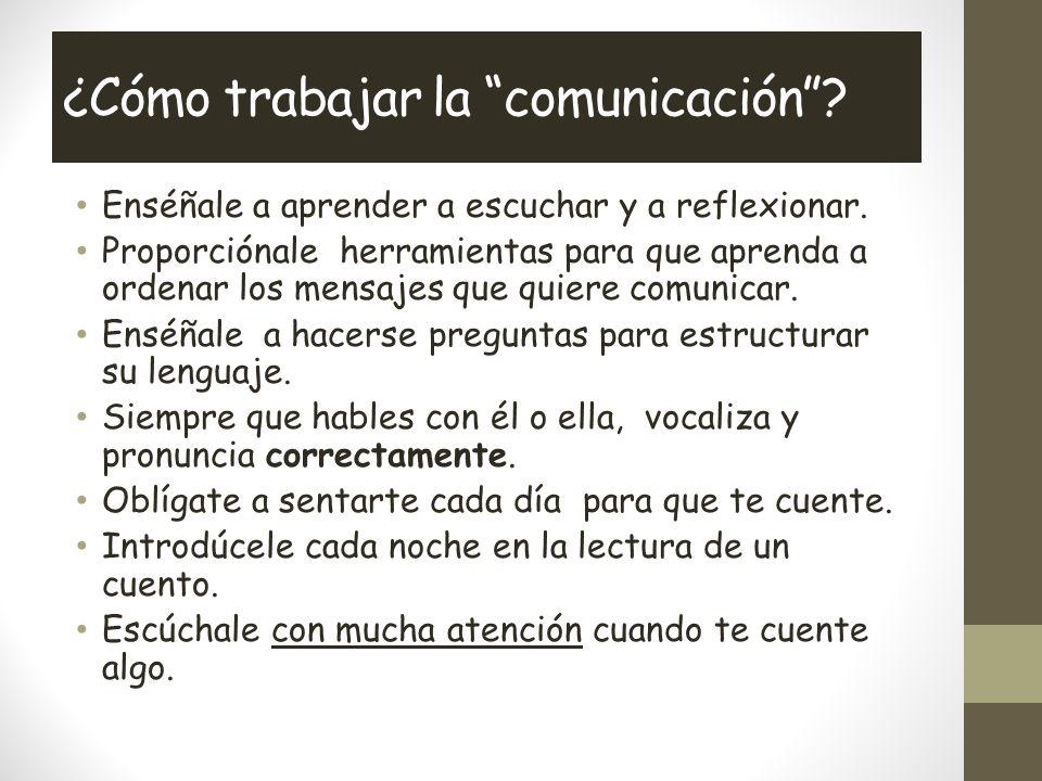¿Cómo trabajar la comunicación.Enséñale a aprender a escuchar y a reflexionar.