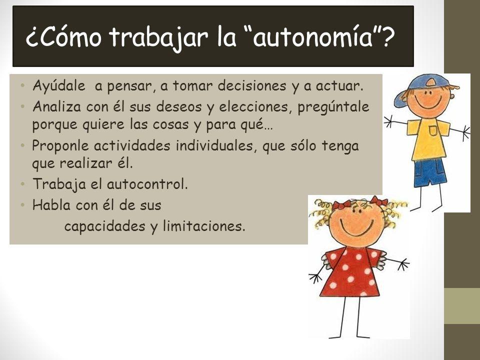 ¿Cómo trabajar la autonomía.Ayúdale a pensar, a tomar decisiones y a actuar.