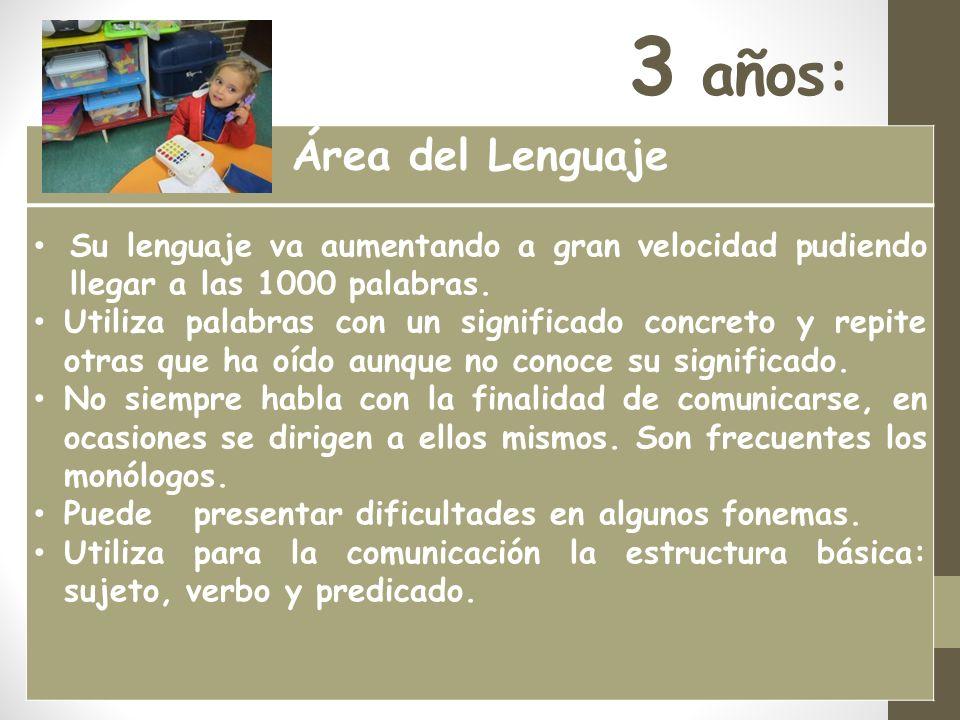 3 años: Área del Lenguaje Su lenguaje va aumentando a gran velocidad pudiendo llegar a las 1000 palabras.
