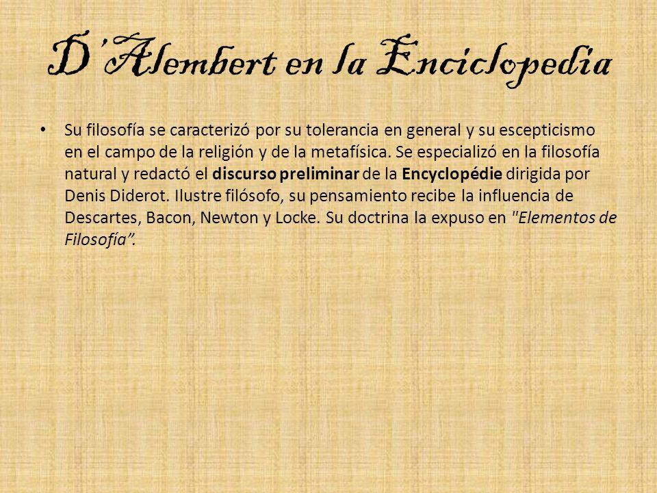 DAlembert en la Enciclopedia Su filosofía se caracterizó por su tolerancia en general y su escepticismo en el campo de la religión y de la metafísica.