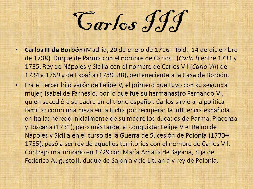 Carlos III Carlos III de Borbón (Madrid, 20 de enero de 1716 – Ibid., 14 de diciembre de 1788). Duque de Parma con el nombre de Carlos I (Carlo I) ent