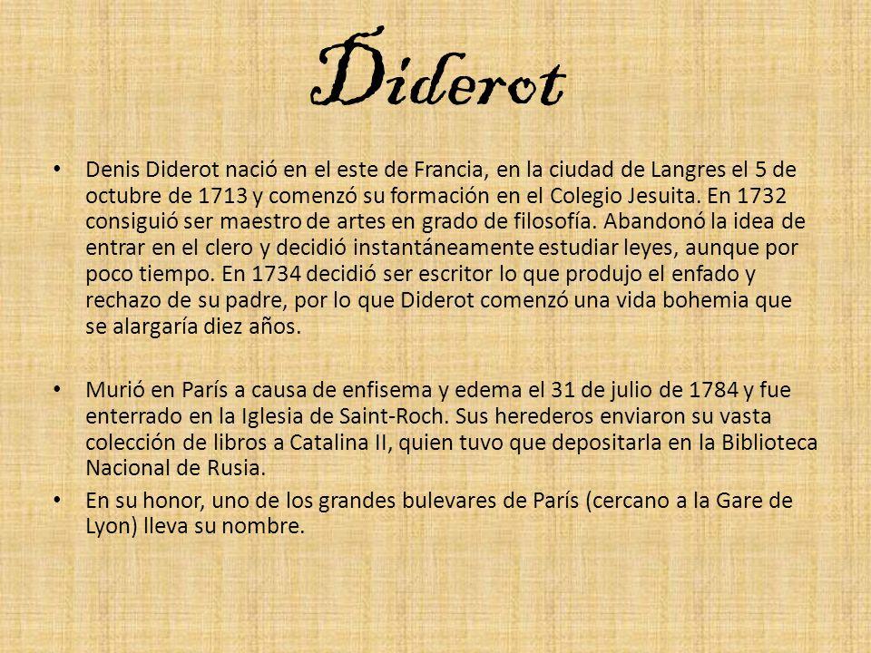 Diderot Denis Diderot nació en el este de Francia, en la ciudad de Langres el 5 de octubre de 1713 y comenzó su formación en el Colegio Jesuita. En 17