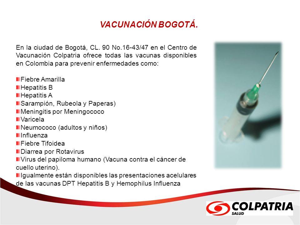 VACUNACIÓN BOGOTÁ. En la ciudad de Bogotá, CL. 90 No.16-43/47 en el Centro de Vacunación Colpatria ofrece todas las vacunas disponibles en Colombia pa