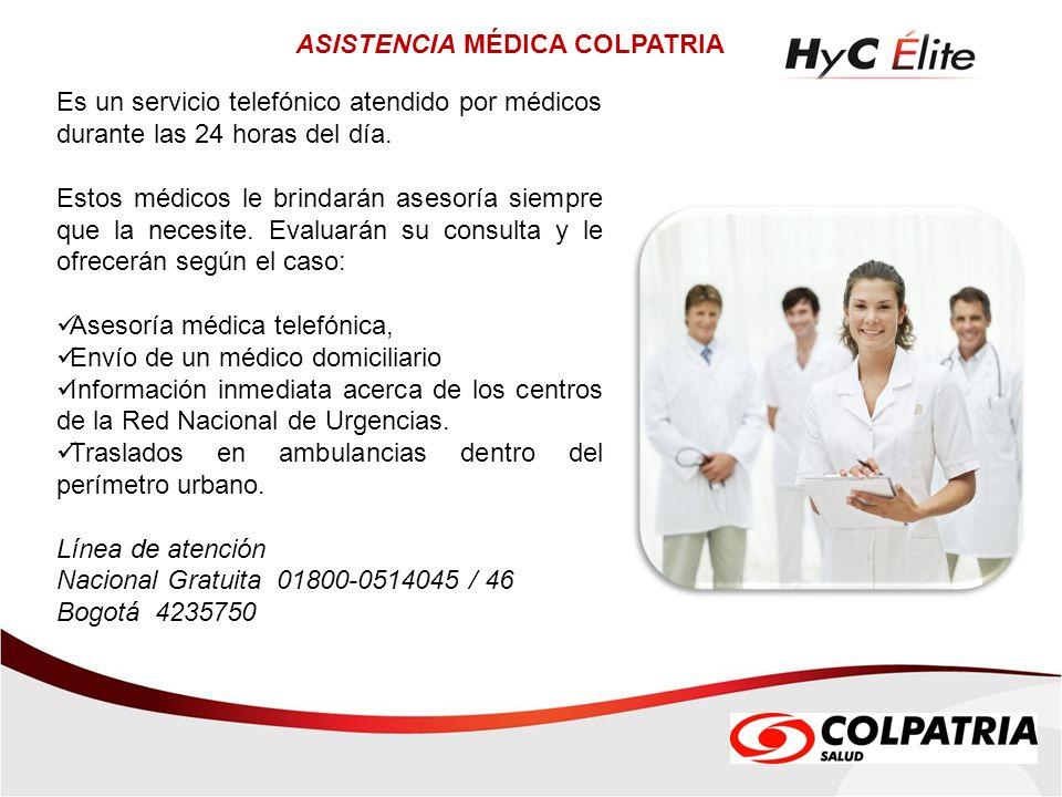 ASISTENCIA MÉDICA COLPATRIA Es un servicio telefónico atendido por médicos durante las 24 horas del día. Estos médicos le brindarán asesoría siempre q