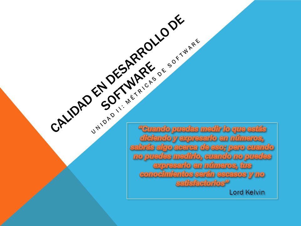 CALIDAD EN DESARROLLO DE SOFTWARE UNIDAD II: MÉTRICAS DE SOFTWARE