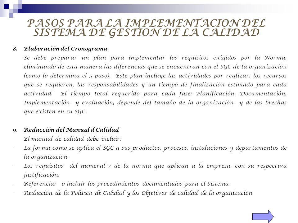 PASOS PARA LA IMPLEMENTACION DEL SISTEMA DE GESTION DE LA CALIDAD 8.Elaboración del Cronograma Se debe preparar un plan para implementar los requisito