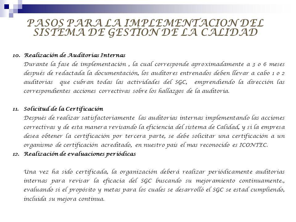PASOS PARA LA IMPLEMENTACION DEL SISTEMA DE GESTION DE LA CALIDAD 10. Realización de Auditorias Internas Durante la fase de implementación, la cual co