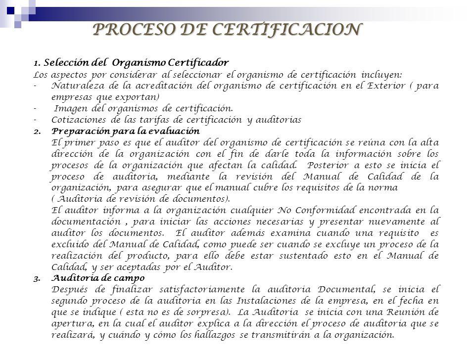 PROCESO DE CERTIFICACION 1. Selección del Organismo Certificador Los aspectos por considerar al seleccionar el organismo de certificación incluyen: -N