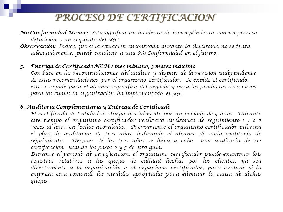 PROCESO DE CERTIFICACION No Conformidad Menor: Esta significa un incidente de incumplimiento con un proceso definición o un requisito del SGC. Observa