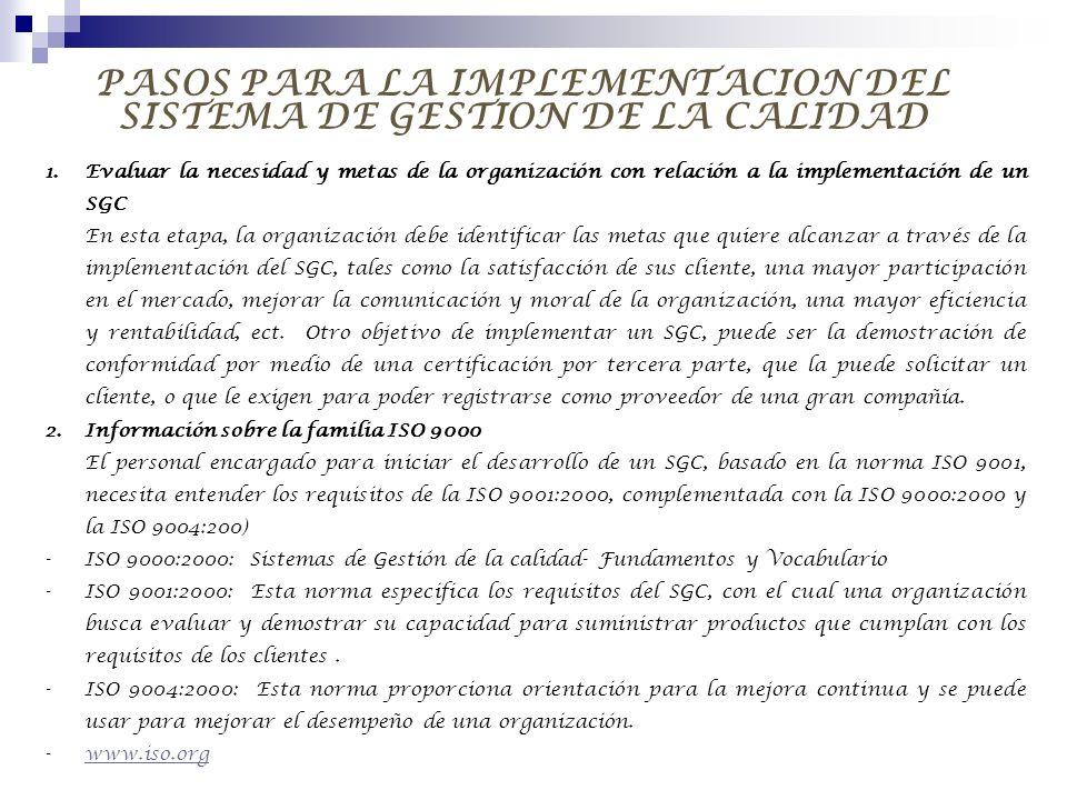 PASOS PARA LA IMPLEMENTACION DEL SISTEMA DE GESTION DE LA CALIDAD 1.Evaluar la necesidad y metas de la organización con relación a la implementación d