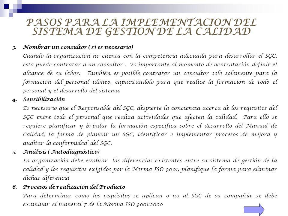 PASOS PARA LA IMPLEMENTACION DEL SISTEMA DE GESTION DE LA CALIDAD 3.Nombrar un consultor ( si es necesario) Cuando la organización no cuenta con la co