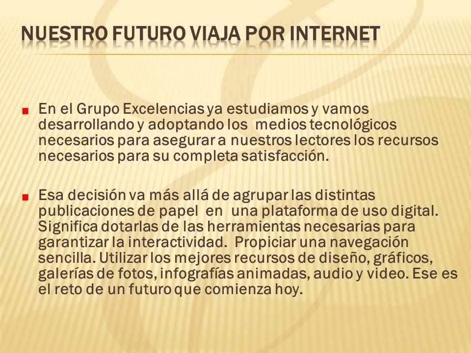 En el Grupo Excelencias ya estudiamos y vamos desarrollando y adoptando los medios tecnológicos necesarios para asegurar a nuestros lectores los recur